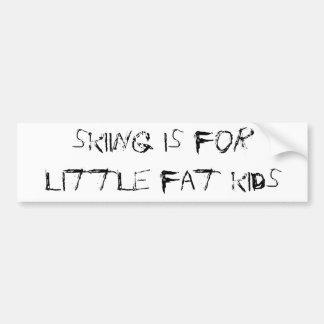 skiing is for little fat kids car bumper sticker