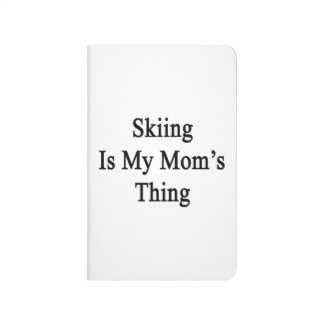 Skiing Is My Mom's Thing Journals