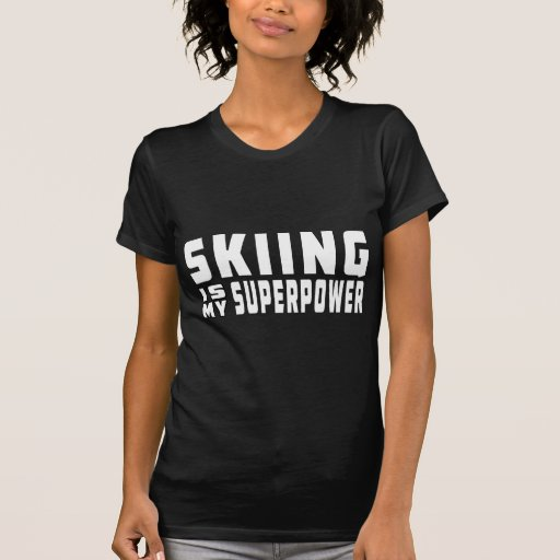 Skiing is my superpower tee shirts