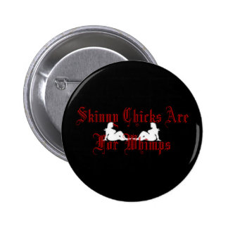 Skinny Chicks Are For Whimps Pinback Button