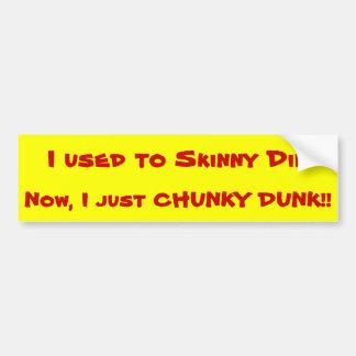 Skinny dip, Chunky Dunk! Car Bumper Sticker