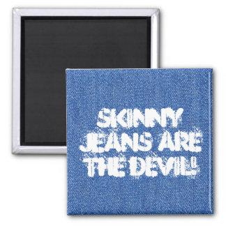 Skinny Jeans Are The Devil! 2 Inch Square Magnet