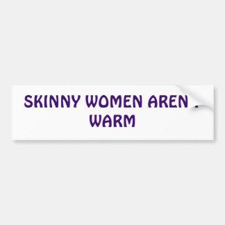 SKINNY WOMEN AREN'T WARM CAR BUMPER STICKER