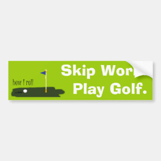 Skip Work. Play Golf. Bumper Sticker