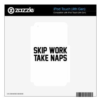 Skip Work Take Naps iPod Touch 4G Skins