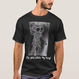 skull Baby, you blow my mind T-Shirt
