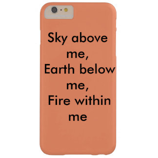 Sky Above Me, Earth Below Me, Fire within me Barely There iPhone 6 Plus Case