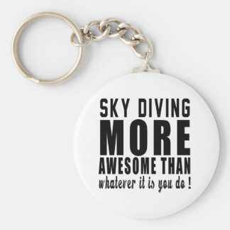 Sky diving more awesome than whatever it is you do keychain