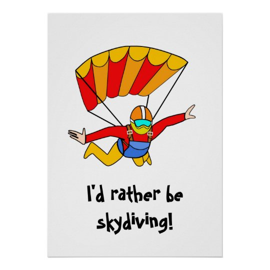 Skydive - I'd rather be skydiving! Poster