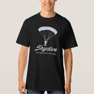 Skydive the Ground Is The Limit T Shirt