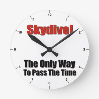 Skydive! The Only Way To Past Time. Round Clock