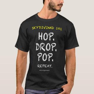Skydiving 101 - Hop. Drop. Pop. Repeat. T-Shirt