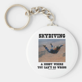 Skydiving A Hobby Where You Can't Go Wrong Key Chains
