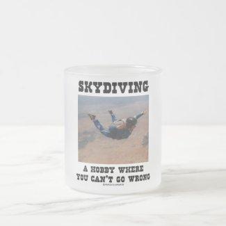 Skydiving A Hobby Where You Can't Go Wrong Mug