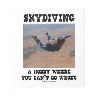 Skydiving A Hobby Where You Can't Go Wrong Notepad
