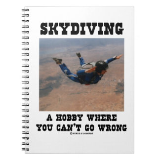 Skydiving A Hobby Where You Can't Go Wrong Spiral Notebook