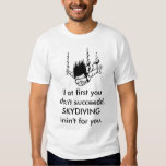 SKYDIVING, If at first you don't succeedd,SKYDI... T-Shirt