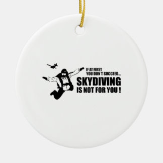 Skydiving Is Not For You Ceramic Ornament