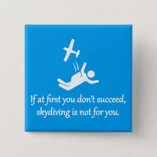 Skydiving Is Not For You - Sarcastic Zen Phrase Pinback Button
