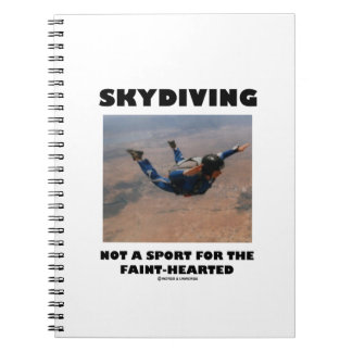 Skydiving Not A Sport For The Faint-Hearted Spiral Notebook