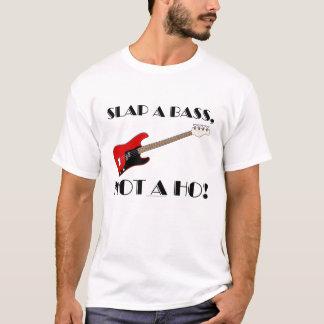 Slap a bass, not a ho! T-Shirt