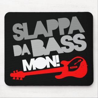 Slappa Da Bass Mon! Mouse Pad