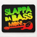 Slappa Da Bass Mon! Mouse Pads
