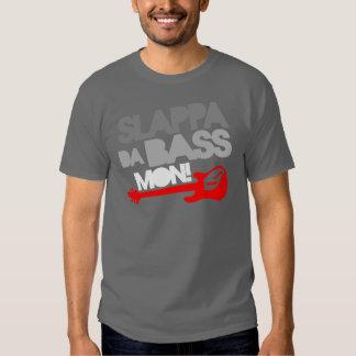 Slappa Da Bass Mon! T-shirt