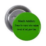 Slash Addict Pinback Button