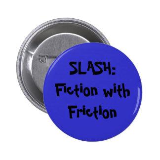 SLASH:Fiction with Friction Pinback Button