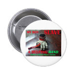 SLAVE HELPING HAND PINBACK BUTTONS