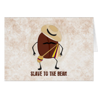 Slave To The Bean Card