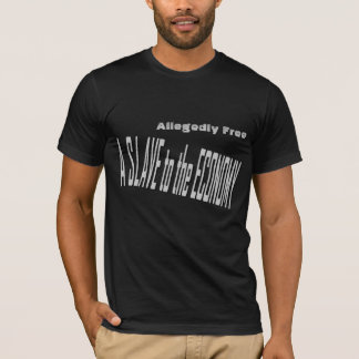 Slave to the Economy T-Shirt