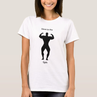 Slave to the gym T-Shirt