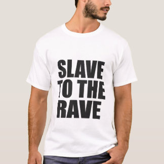 SLAVE TO THE RAVE T-Shirt