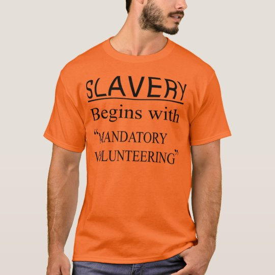 Slavery begins with mandatory volunteering T-Shirt
