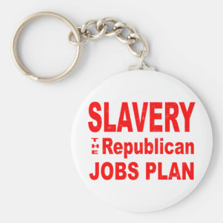 Slavery, the Republican Jobs Plan Keychain