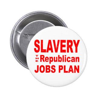 Slavery, the Republican Jobs Plan Pinback Button