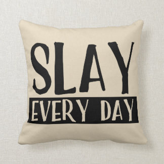 Slay Every Day Throw Pillow