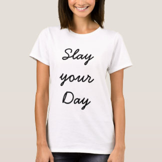 Slay your Day Woman's T-Shirt