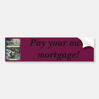 Slaying Leviathan, Pay your own mortgage! Car Bumper Sticker