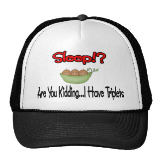 Sleep?! Are You Kidding I HAVE TRIPLETS Trucker Hats