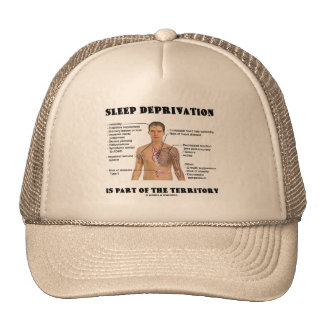 Sleep Deprivation Is Part Of The Territory Trucker Hats