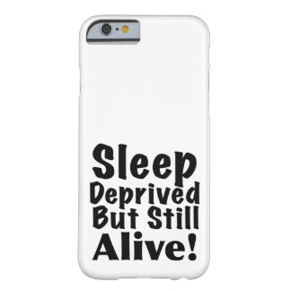 Sleep Deprived But Still Alive Barely There iPhone 6 Case