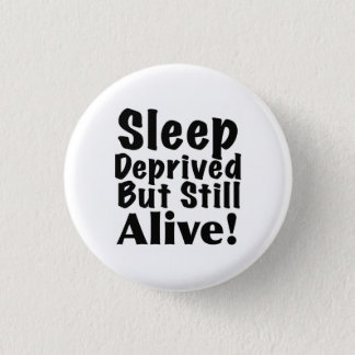 Sleep Deprived But Still Alive Button