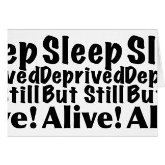 Sleep Deprived But Still Alive Card