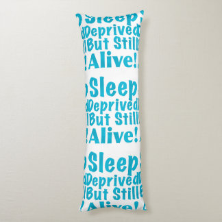 Sleep Deprived But Still Alive in Blue Body Pillow
