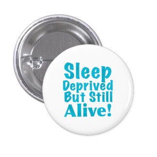 Sleep Deprived But Still Alive in Blue Button
