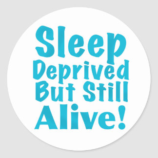 Sleep Deprived But Still Alive in Blue Classic Round Sticker
