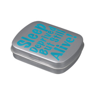 Sleep Deprived But Still Alive in Blue Jelly Belly Tin